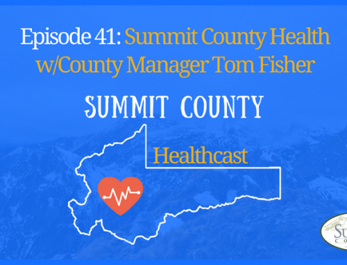 SCHC041: Summit County Health w/County Manager Tom Fisher